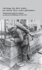 Solange die Welt... Feldpostbriefe badischer Soldaten